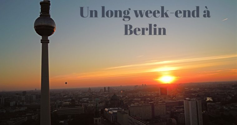Carte postale #36 : un week-end à Berlin